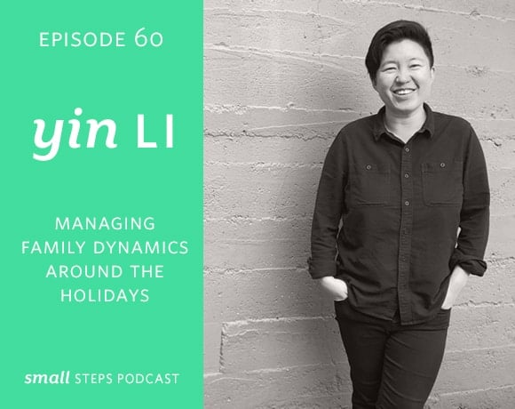 Small Steps Podcast #60: Managing Family Dynamics Around the Holidays with Yin Li from small-eats.com
