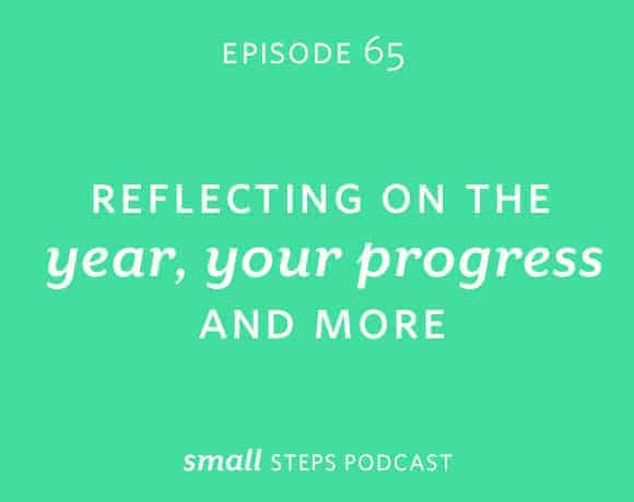 Small Steps Podcast #65: Reflecting on the Year, Your Progress and More