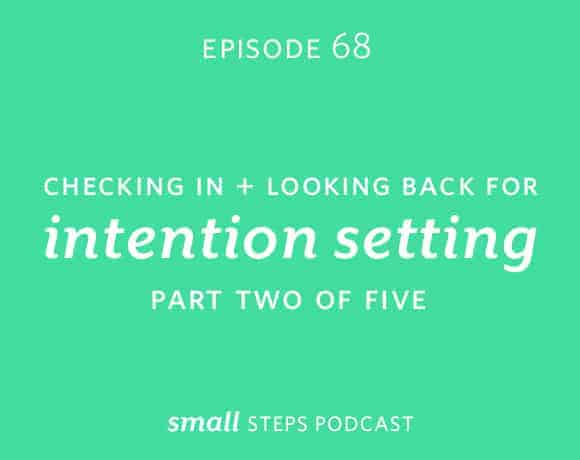 Small Steps #68: Checking in and Looking Back for Intention Setting