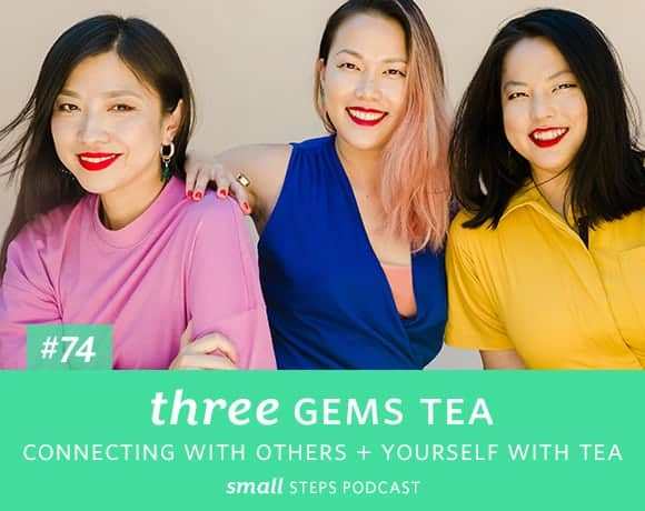 Small Steps Podcast #74: Connecting with Others + Yourself with Tea with Three Gems Tea