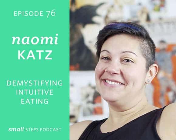 Small Steps Podcast #76: Demystifying Intuitive Eating with Naomi Katz