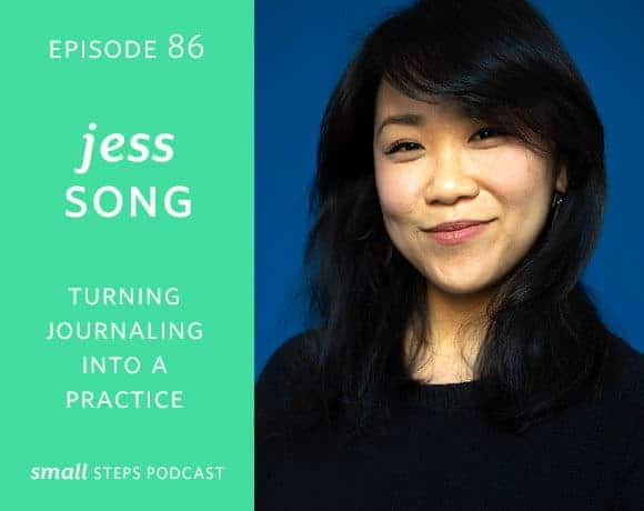 Small Steps Podcast #86: Turning Journaling into a Practice with Jess Song