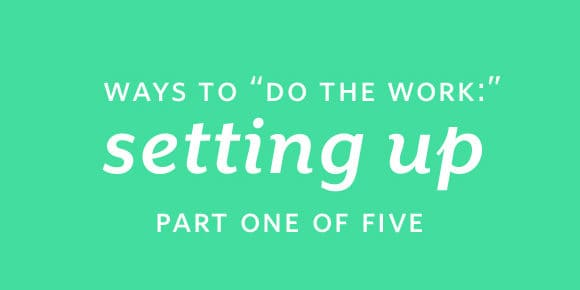 "Small Steps #90: Ways to ""Do the Work"": Setting Up"