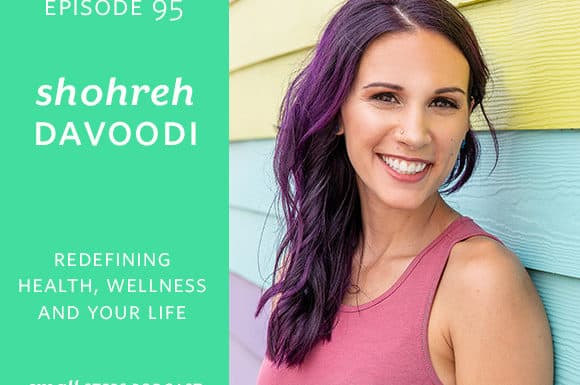 Small Steps Podcast #95: Redefining your Health, Wellness and Life with Shohreh Davoodi