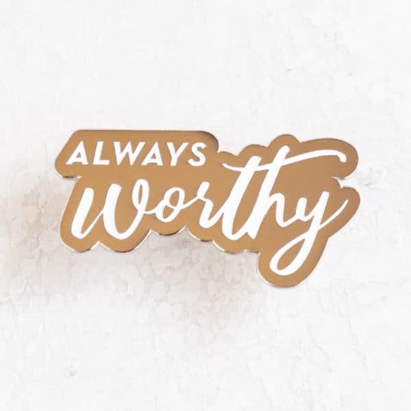 Always Worthy Enamel Pin