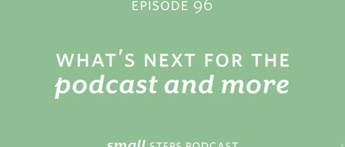 Small Steps Podcast #96: What's Next for the Podcast and More