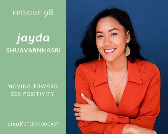 Small Steps Podcast #98: Moving Towards Sex Positivity with Jayda Shuavarnnasri